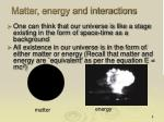 matter energy and interactions