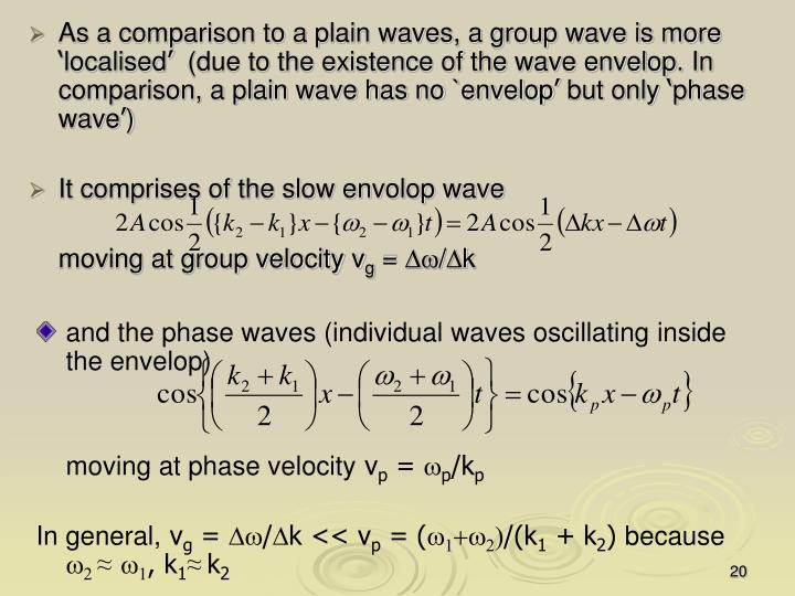 As a comparison to a plain waves, a group wave is more