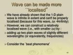 wave can be made more localised