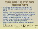 wave pulse an even more localised wave