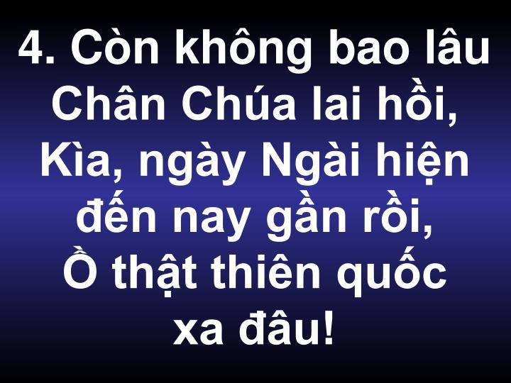 4. Cn khng bao lu Chn Cha lai hi, Ka, ngy Ngi hin n nay gn ri,