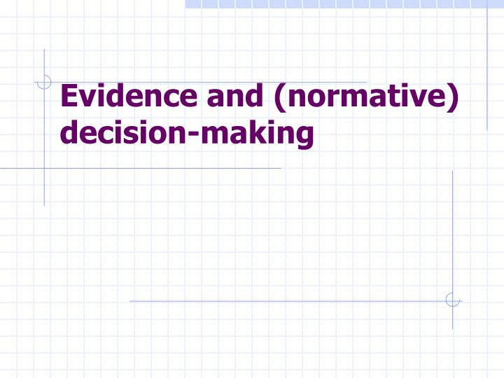 Evidence and (normative) decision-making