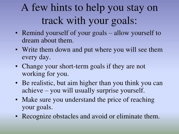 A few hints to help you stay on track with your goals: