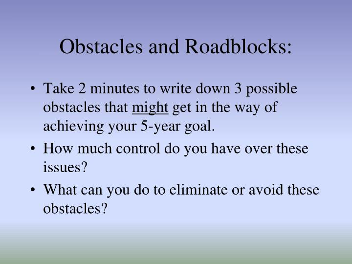 Obstacles and Roadblocks: