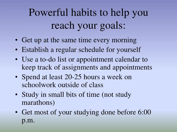 Powerful habits to help you