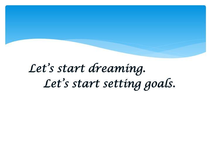 Let's start dreaming.