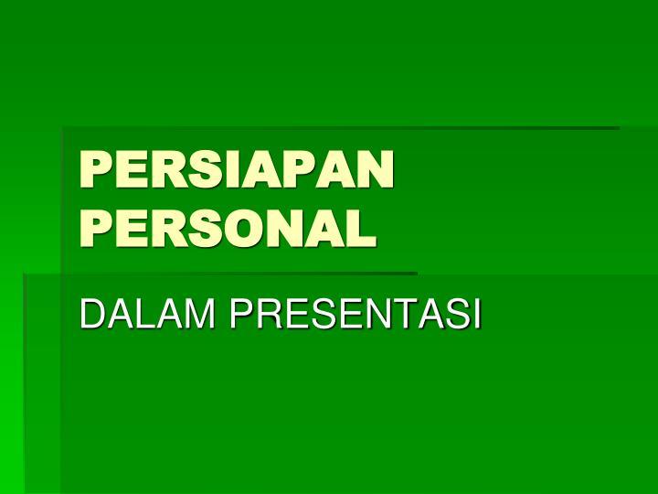 PERSIAPAN PERSONAL