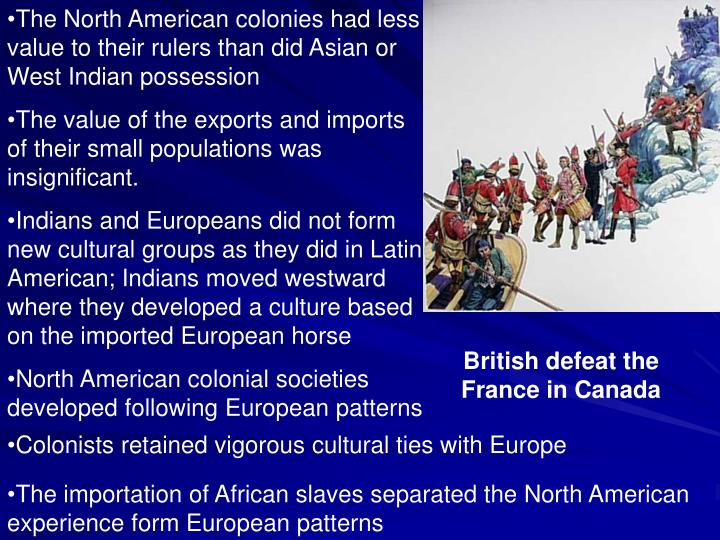 The North American colonies had less value to their rulers than did Asian or West Indian possession