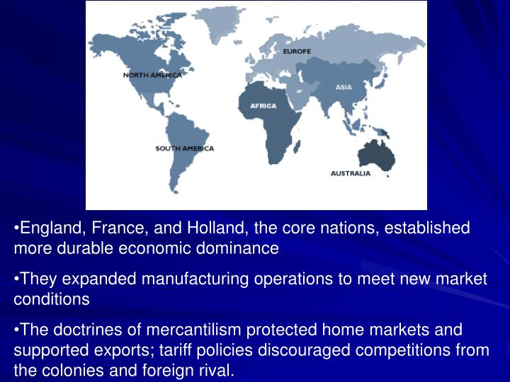 England, France, and Holland, the core nations, established more durable economic dominance