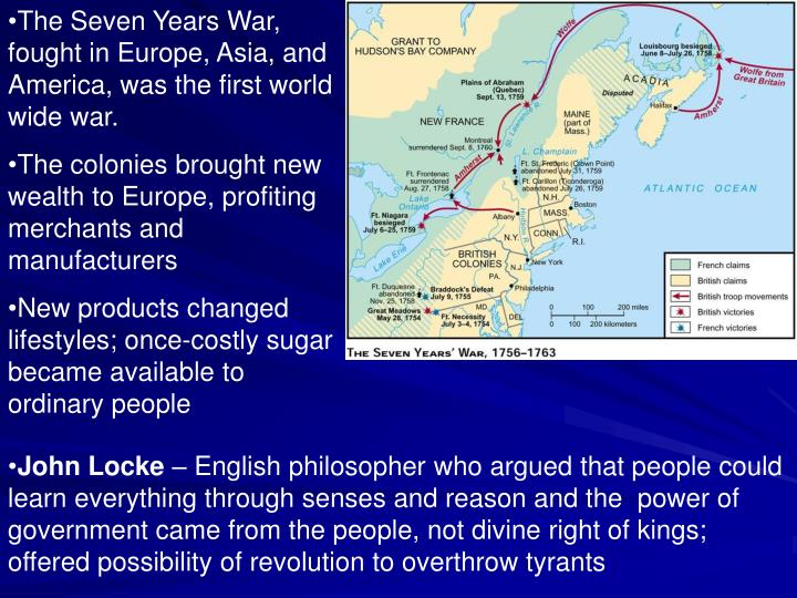 The Seven Years War, fought in Europe, Asia, and America, was the first world wide war.