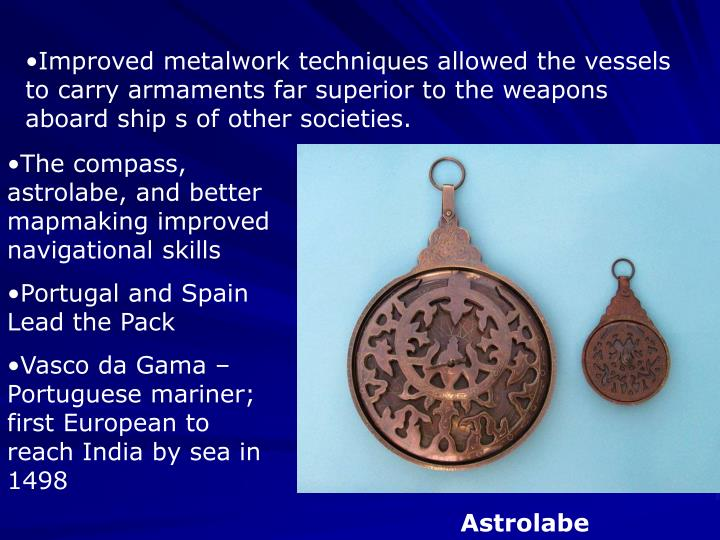 Improved metalwork techniques allowed the vessels to carry armaments far superior to the weapons aboard ship s of other societies.