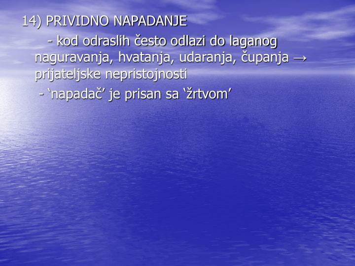 14) PRIVIDNO NAPADANJE
