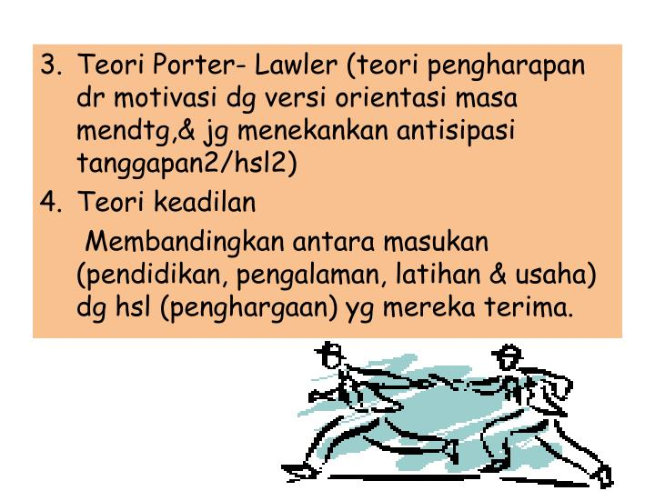 Teori Porter- Lawler (teori pengharapan dr motivasi dg versi orientasi masa mendtg,& jg menekankan antisipasi tanggapan2/hsl2)