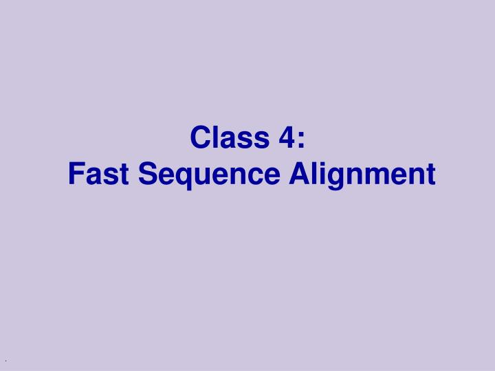 class 4 fast sequence alignment