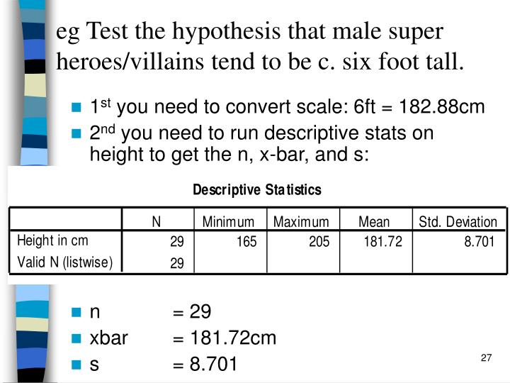 eg Test the hypothesis that male super heroes/villains tend to be c. six foot tall.