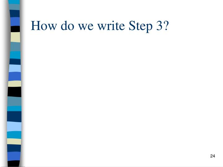 How do we write Step 3?