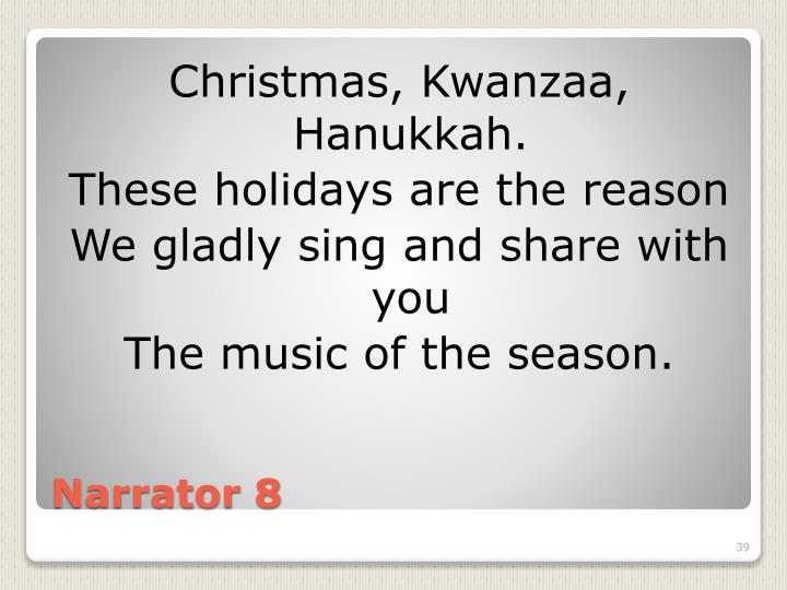 Christmas, Kwanzaa, Hanukkah.