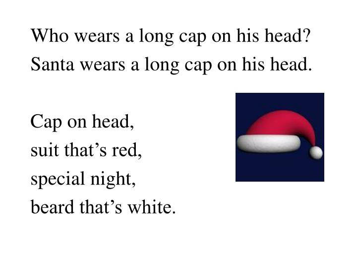 Who wears a long cap on his head?