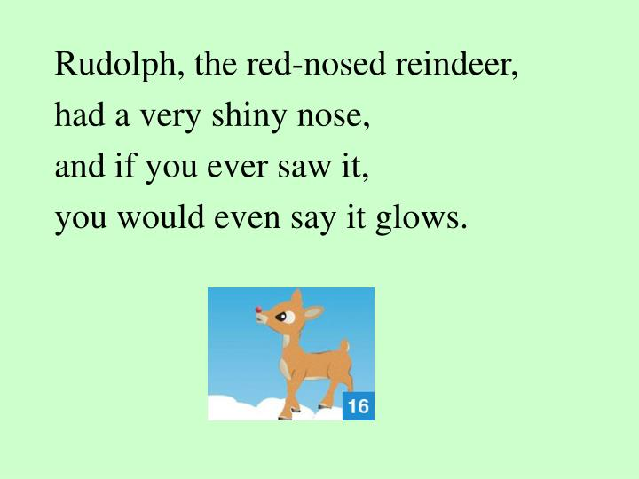 Rudolph, the red-nosed reindeer,
