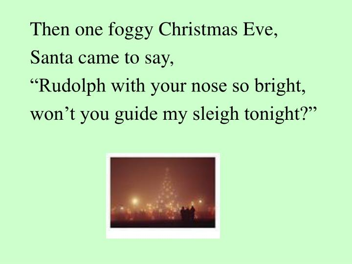 Then one foggy Christmas Eve,