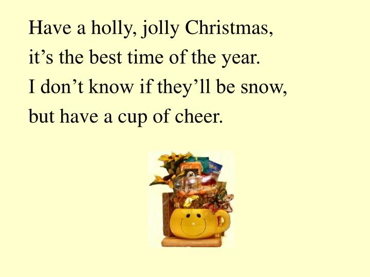 Have a holly, jolly Christmas,