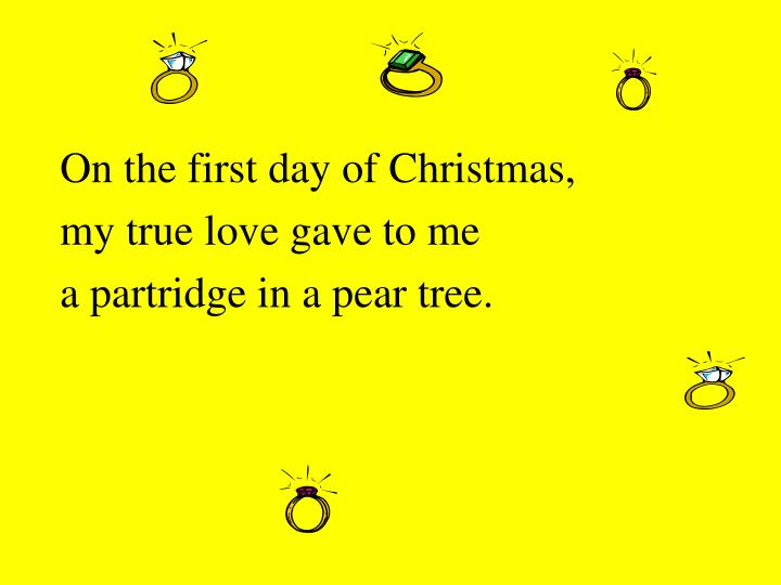 On the first day of Christmas,