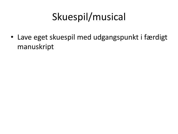 Skuespil/musical