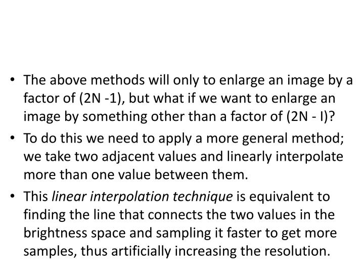 The above methods will only to enlarge an image by a factor of (2N -1), but what if we want to enlarge an image by something other than a factor of (2N - I)?