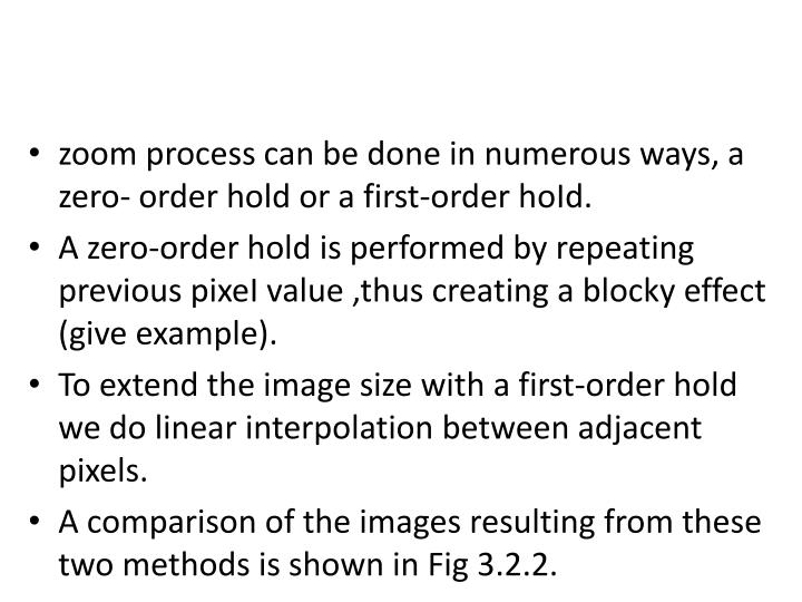 zoom process can be done in numerous ways, a zero- order hold or a first-order hoId.