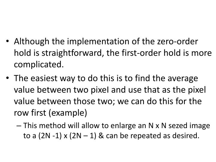 Although the implementation of the zero-order hold is straightforward, the first-order hold is more complicated.