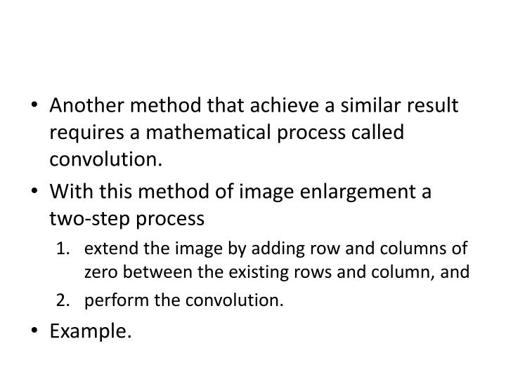 Another method that achieve a similar result requires a mathematical process called convolution.