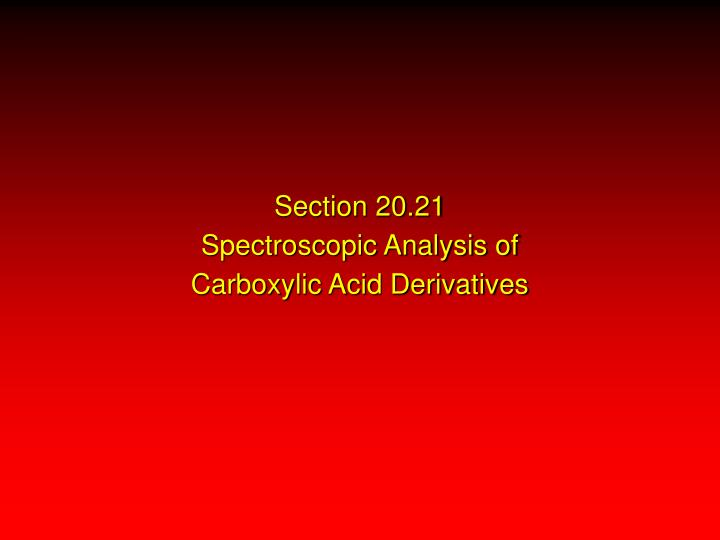 Section 20 21 spectroscopic analysis of carboxylic acid derivatives
