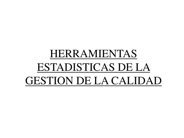 HERRAMIENTAS ESTADISTICAS DE LA GESTION DE LA CALIDAD