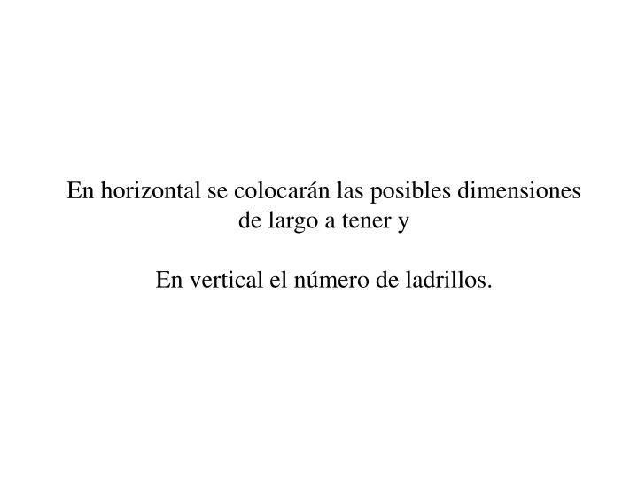 En horizontal se colocarn las posibles dimensiones de largo a tener y