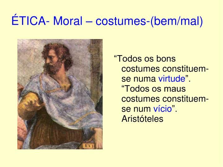 ÉTICA- Moral – costumes-(bem/mal)