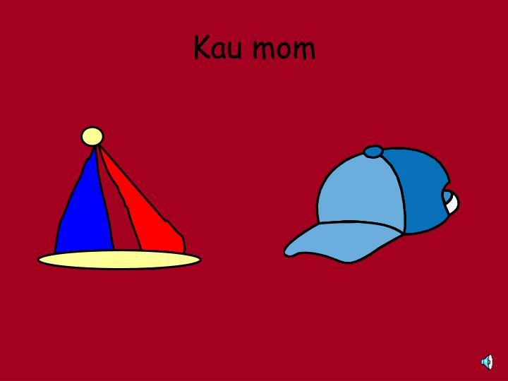 Kau mom