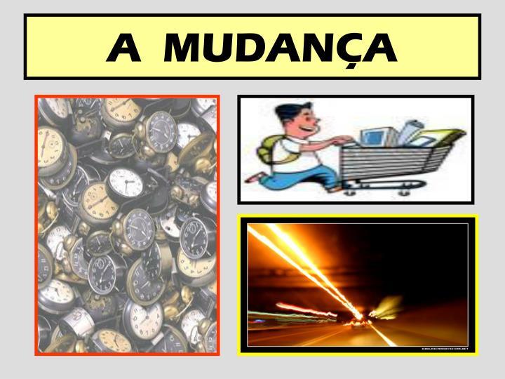A  MUDANÇA