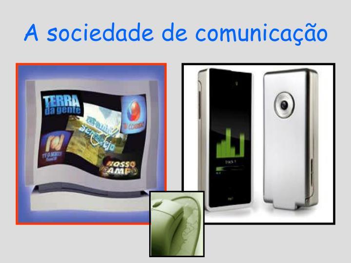 A sociedade de comunicação