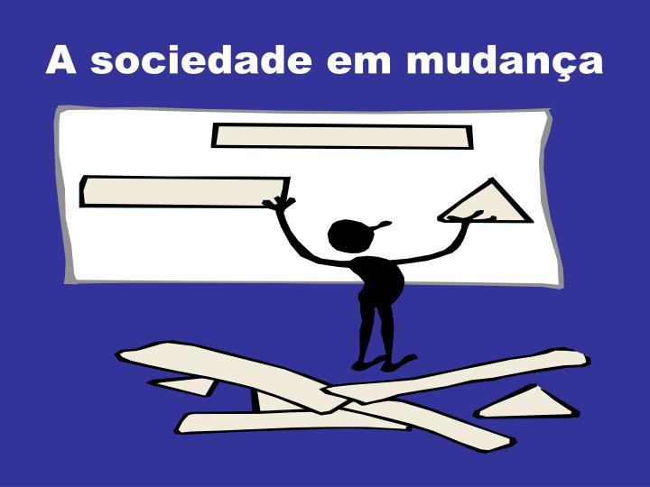A sociedade em mudança