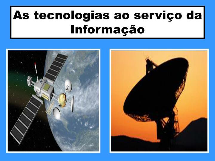 As tecnologias ao serviço da Informação