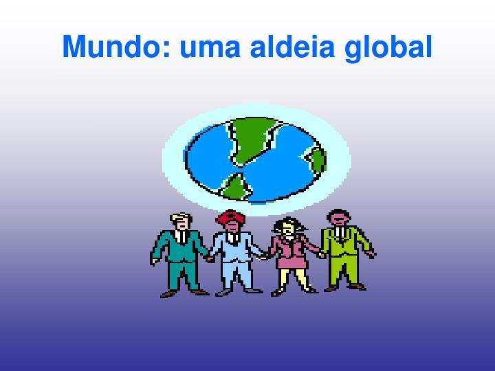 Mundo: uma aldeia global
