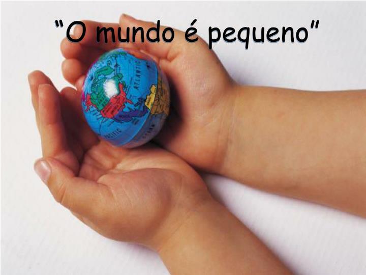 """""""O mundo é pequeno"""""""