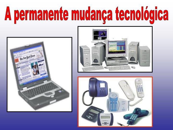 A permanente mudança tecnológica