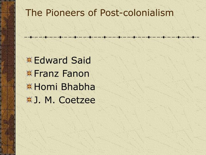 The Pioneers of Post-colonialism