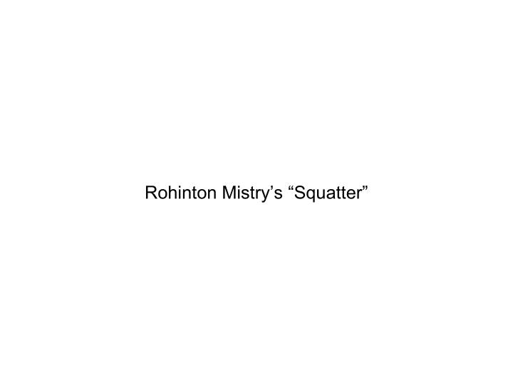 """Rohinton Mistry's """"Squatter"""""""