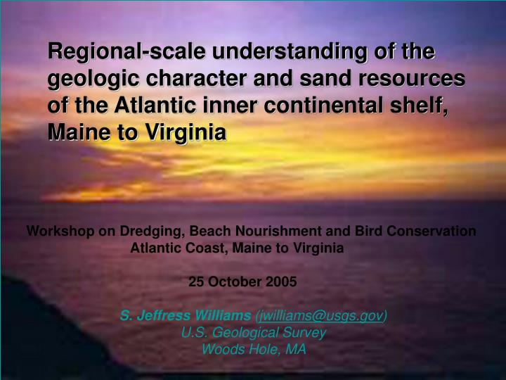 Regional-scale understanding of the geologic character and sand resources of the Atlantic inner cont...