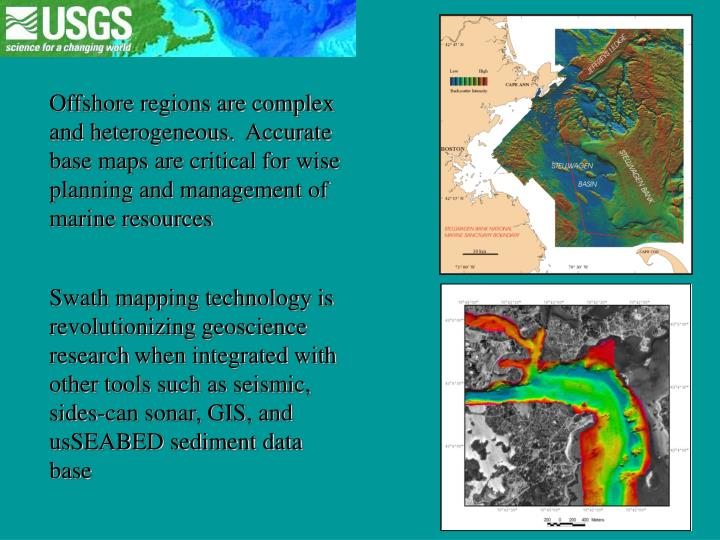 Offshore regions are complex and heterogeneous.  Accurate base maps are critical for wise planning and management of marine resources