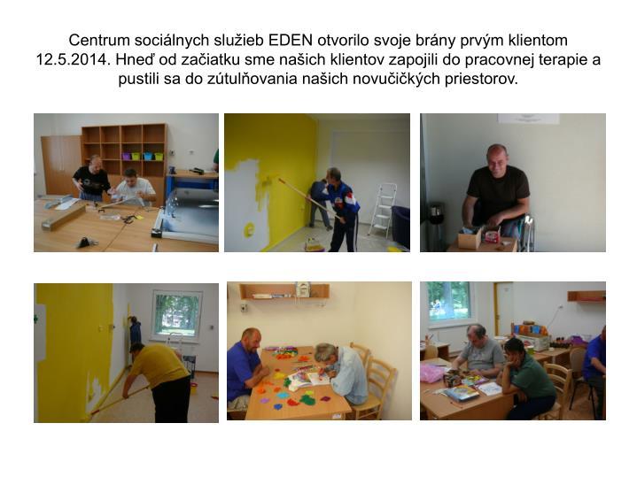 Centrum sociálnych služieb EDEN otvorilo svoje brány prvým klientom 12.5.2014. Hneď od začiatku sme našich klientov zapojili do pracovnej terapie a pustili sa do zútulňovania našich novučičkých priestorov.