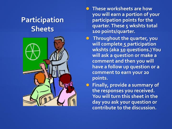 These worksheets are how you will earn a portion of your participation points for the quarter. These 5