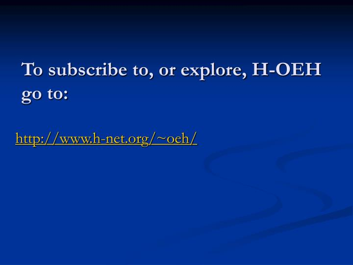 To subscribe to, or explore, H-OEH go to: